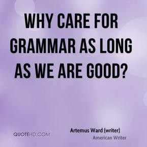Why care for grammar as long as we are good?