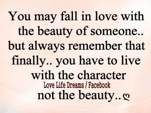 You may fall in love with the beauty of someone..