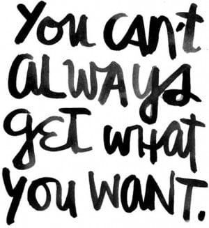 Can't always get what you want…