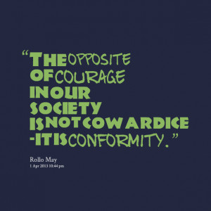 Quotes Picture: the opposite of courage in our society is not ...