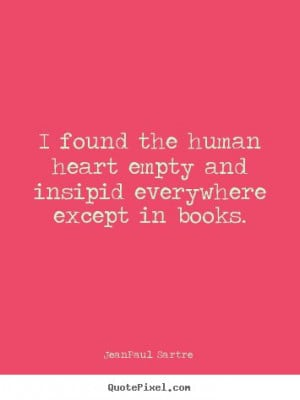 ... everywhere except in books. - Jean-Paul Sartre #quotes #reading