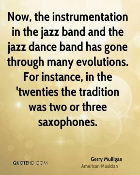 Now, the instrumentation in the jazz band and the jazz dance band has ...