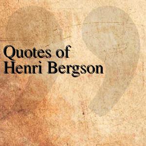 Henri Bergson Quotes