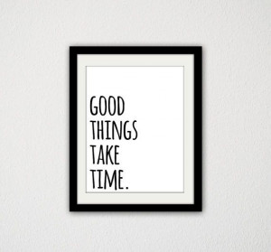 Good things take time. Motivational. Inspirational. Quote. Simple ...