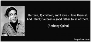 ... . And I think I've been a good father to all of them. - Anthony Quinn