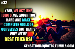 ... makecomplete fools ofourselves but that'swhy we'rebest friends