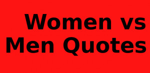 Women vs Men Quotes