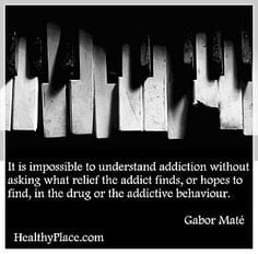Quote on addiction - It is impossible to understand addiction without ...
