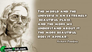 The World And The Universe Quote by Richard Dawkins @ Quotespick.com