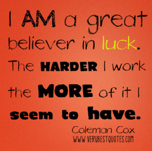 Hard work quotes - I am a great believer in luck. The harder I work ...