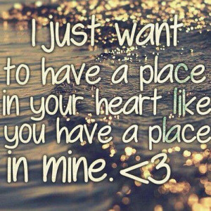 just want to have a place in your heart♥