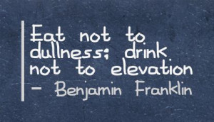 Eat Not to Dullness,drink not to elevation