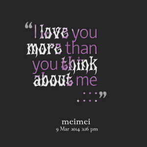 Quotes Picture: i love you more than you think about me : : :