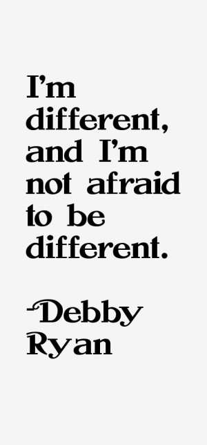 different, and I'm not afraid to be different.