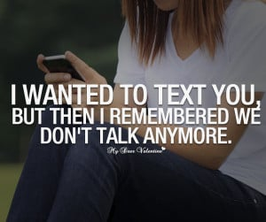 Love Hurts Quotes - I wanted to text you but then I remembered