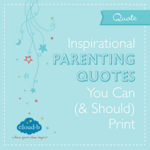 Inspirational Parenting Quotes You Can (& Should) Print