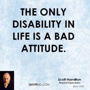 scott hamilton athlete quote the only disability in life is a bad jpg