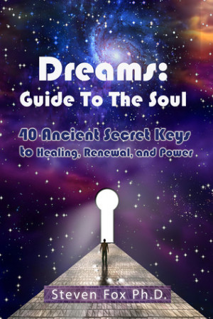 Dreams: Guide to the Soul--40 Ancient Secret Keys to Healing, Renewal ...