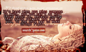 It's hard when you miss someone so much, and you can't do anything ...