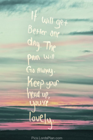 Keep your Head Up, Dont worry if you are sad and your time is not good ...