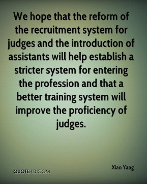 We hope that the reform of the recruitment system for judges and the ...