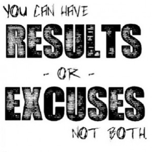 RESULTS or excuses??? But not both