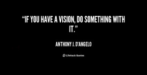 quote-Anthony-J.-DAngelo-if-you-have-a-vision-do-something-10360.png