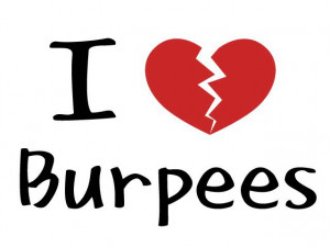 Hate Burpees , Burpees Quotes , I Love Burpees Said No One Ever