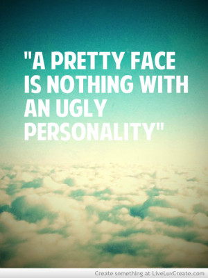 Pretty Face Is Nothing With An Ugly Personality