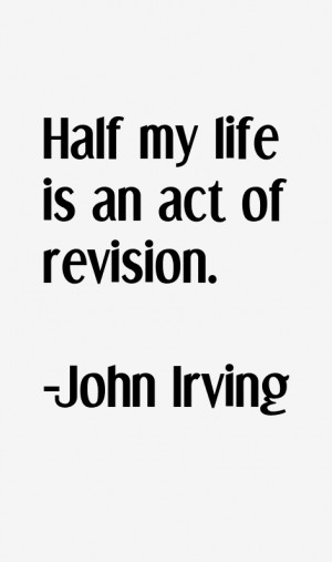 Half my life is an act of revision.""