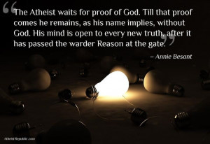 The Atheist waits for proof of God. Till that proof comes he remains ...
