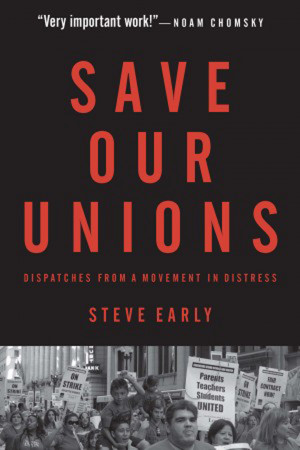 Save Our Unions by Steve Early