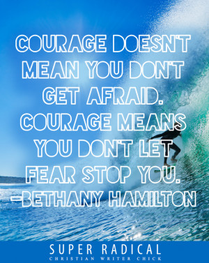 Bethany Hamilton Courage Doesn 39 t Mean Quote