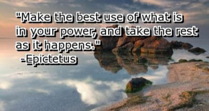 Make the best use of what is in your power, and take the rest as it ...
