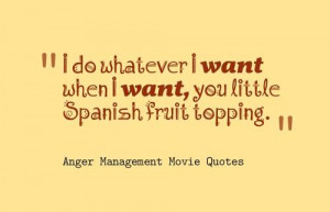 do whatever I want when I want, you little Spanish fruit topping.