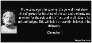 If the campaign is in summer the general must show himself greedy for ...