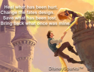 Tangled quote: Heal what has been hurt Change the Fate's design Save ...