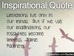 ... imaginations, our possibilities become limitless. -Jamie Paolinetti