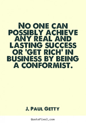 Success sayings - No one can possibly achieve any real and lasting..
