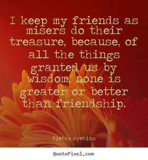 Great quote by Pietro Aretino #friendship #friends #truth