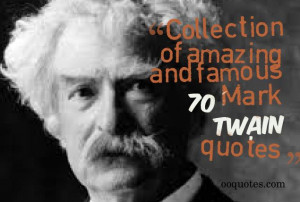 70 mark twain quotes here we vepiled a list of 70 quotes from the
