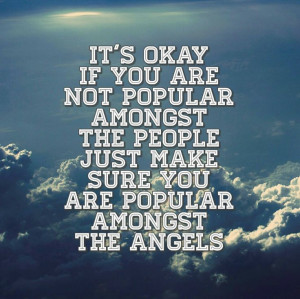 Be the popular being that is being talked about by the angels in the ...