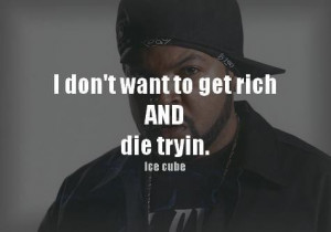 Rapper ice cube quotes and sayings about life rich money