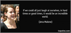 If we could all just laugh at ourselves, in hard times or good times ...