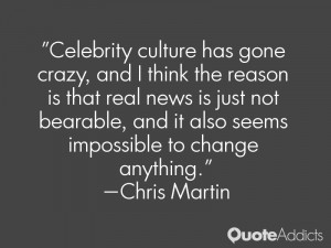 Celebrity culture has gone crazy, and I think the reason is that real ...