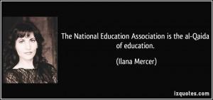... Education Association is the al-Qaida of education. - Ilana Mercer