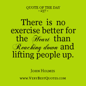 Help quote of the day, There is no exercise better for the heart than ...