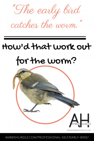 The Early Bird Catches the Worm, But…