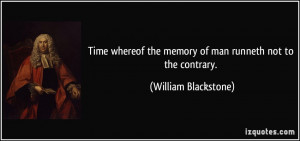 ... the memory of man runneth not to the contrary. - William Blackstone