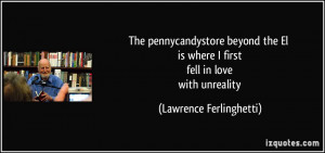 ... is where I first fell in love with unreality - Lawrence Ferlinghetti